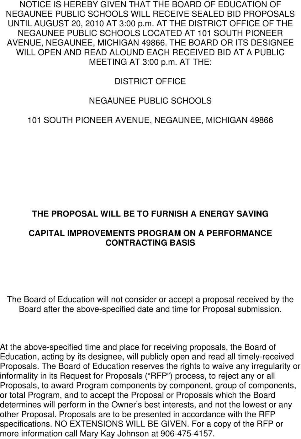 THE BOARD OR ITS DESIGNEE WILL OPEN AND READ ALOUND EACH RECEIVED BID AT A PUBLIC MEETING AT 3:00 p.m.
