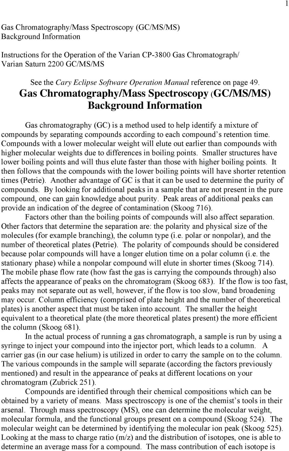 Gas Chromatography/Mass Spectroscopy (GC/MS/MS) Background Information Gas chromatography (GC) is a method used to help identify a mixture of compounds by separating compounds according to each