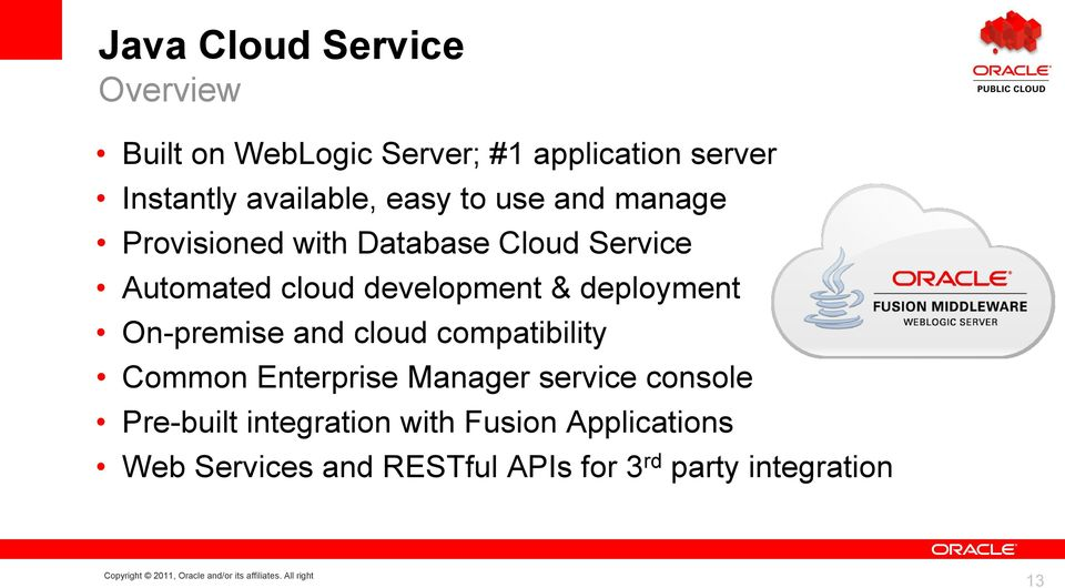 development & deployment On-premise and cloud compatibility Common Enterprise Manager service