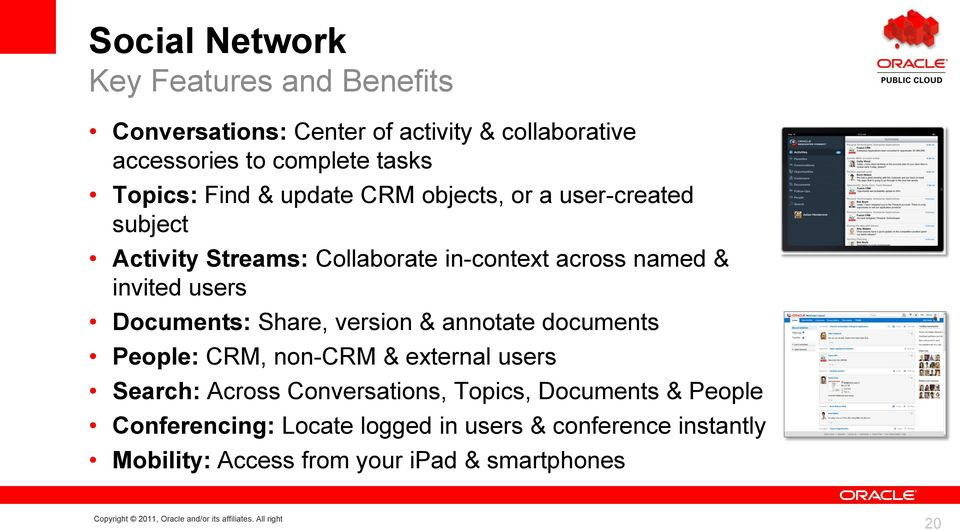 users Documents: Share, version & annotate documents People: CRM, non-crm & external users Search: Across Conversations,
