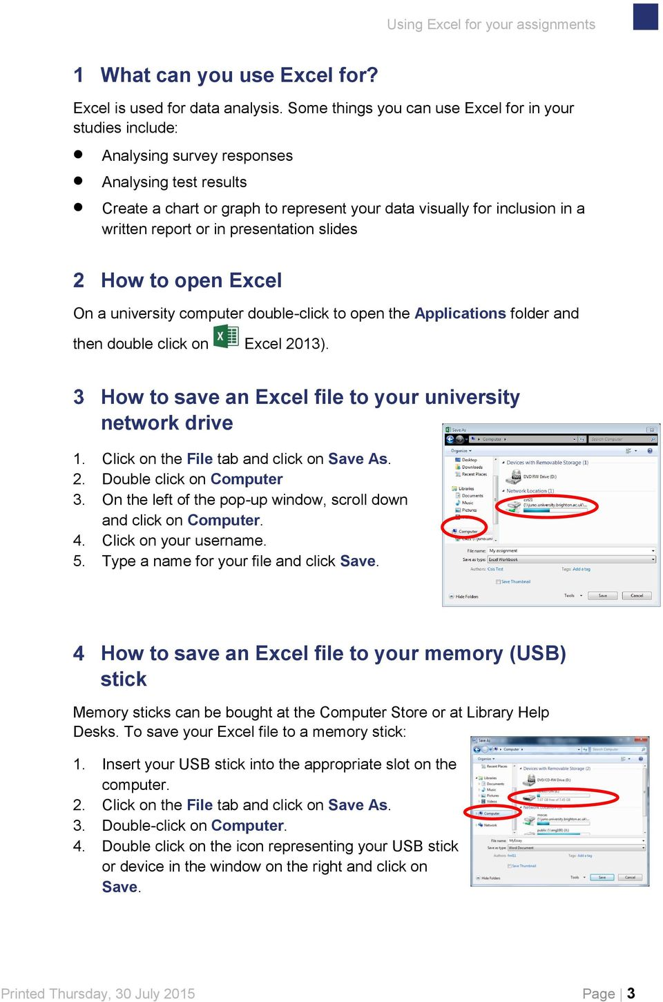 or in presentation slides How to open Excel On a university computer double-click to open the Applications folder and then double click on Excel 2013).