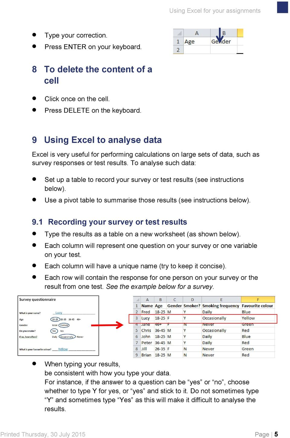 To analyse such data: Set up a table to record your survey or test results (see instructions below). Use a pivot table to summarise those results (see instructions below).
