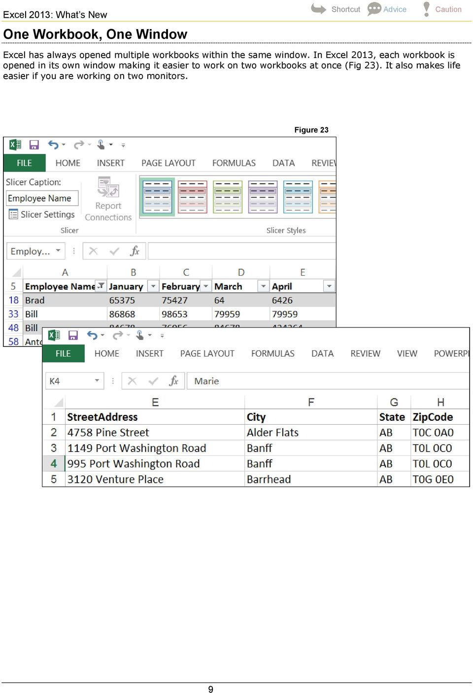 In Excel 03, each workbook is opened in its own window making it easier to