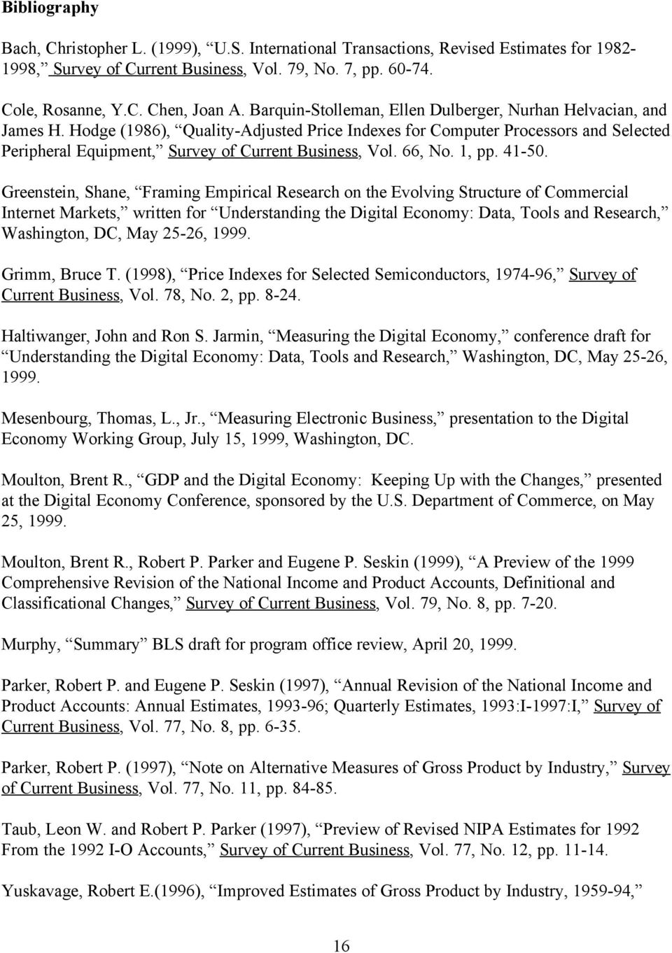 Hodge (1986), Quality-Adjusted Price Indexes for Computer Processors and Selected Peripheral Equipment, Survey of Current Business, Vol. 66, No. 1, pp. 41-50.