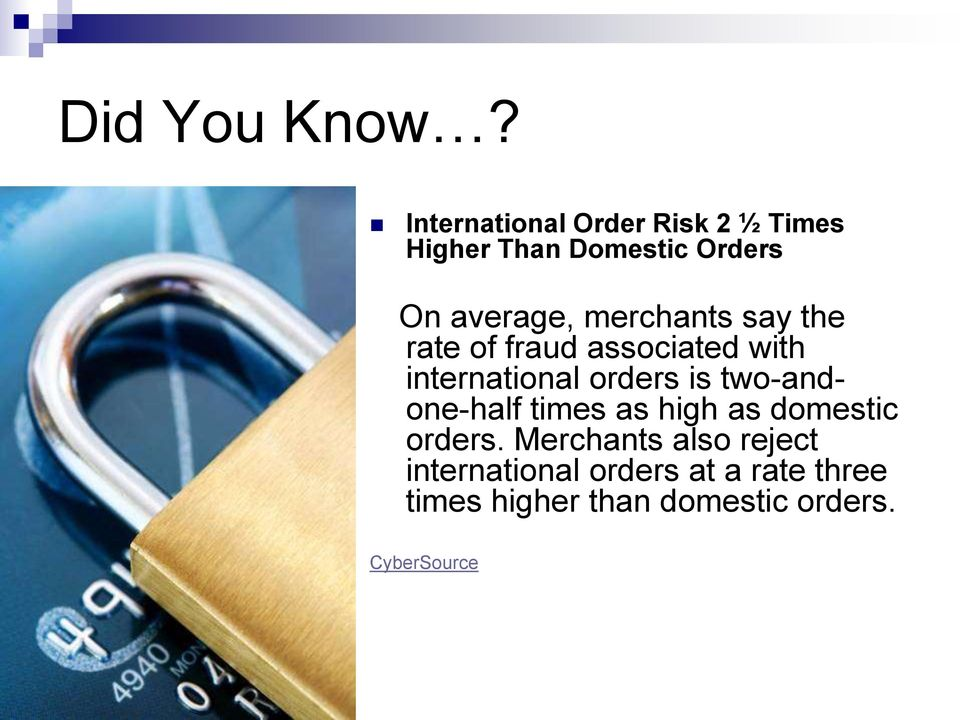 merchants say the rate of fraud associated with international orders is