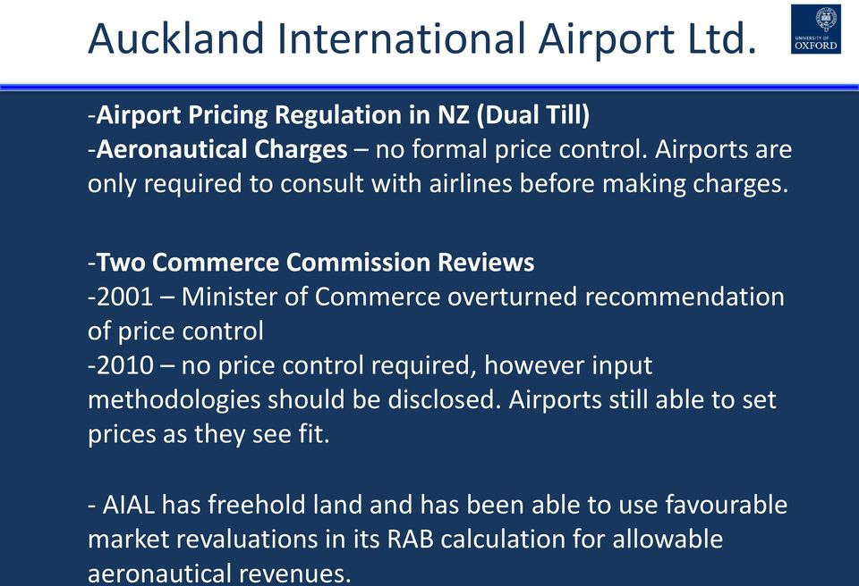 -Two Commerce Commission Reviews -2001 Minister of Commerce overturned recommendation of price control -2010 no price control required, however