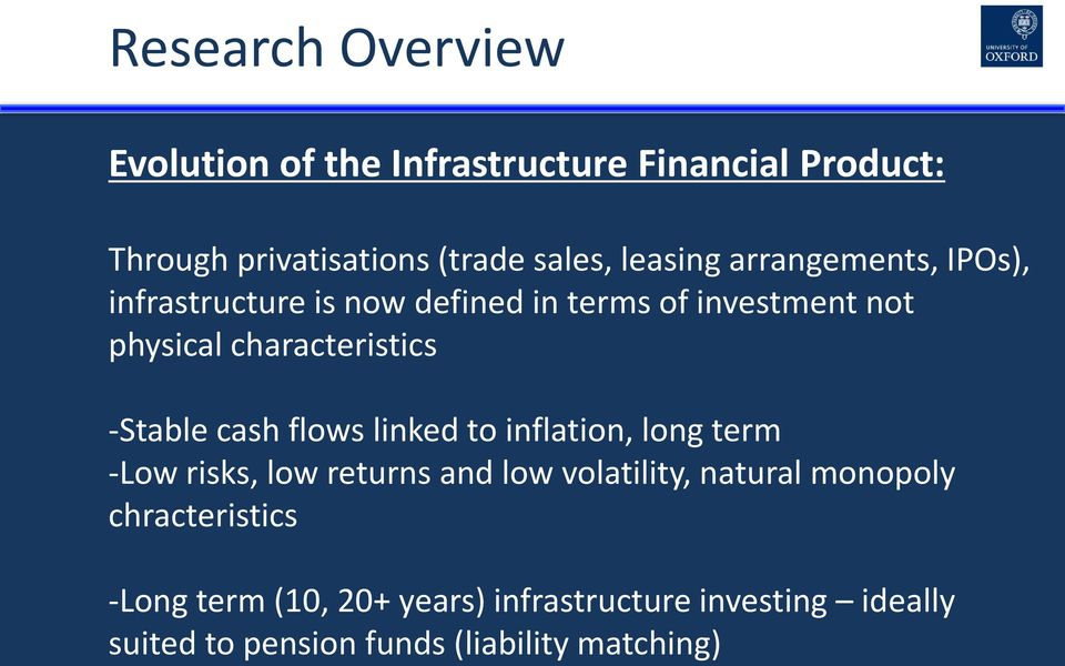 -Stable cash flows linked to inflation, long term -Low risks, low returns and low volatility, natural monopoly