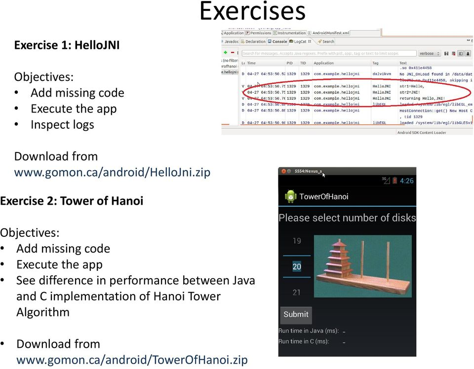 zip Exercise 2: Tower of Hanoi Objectives: Add missing code Execute the app See