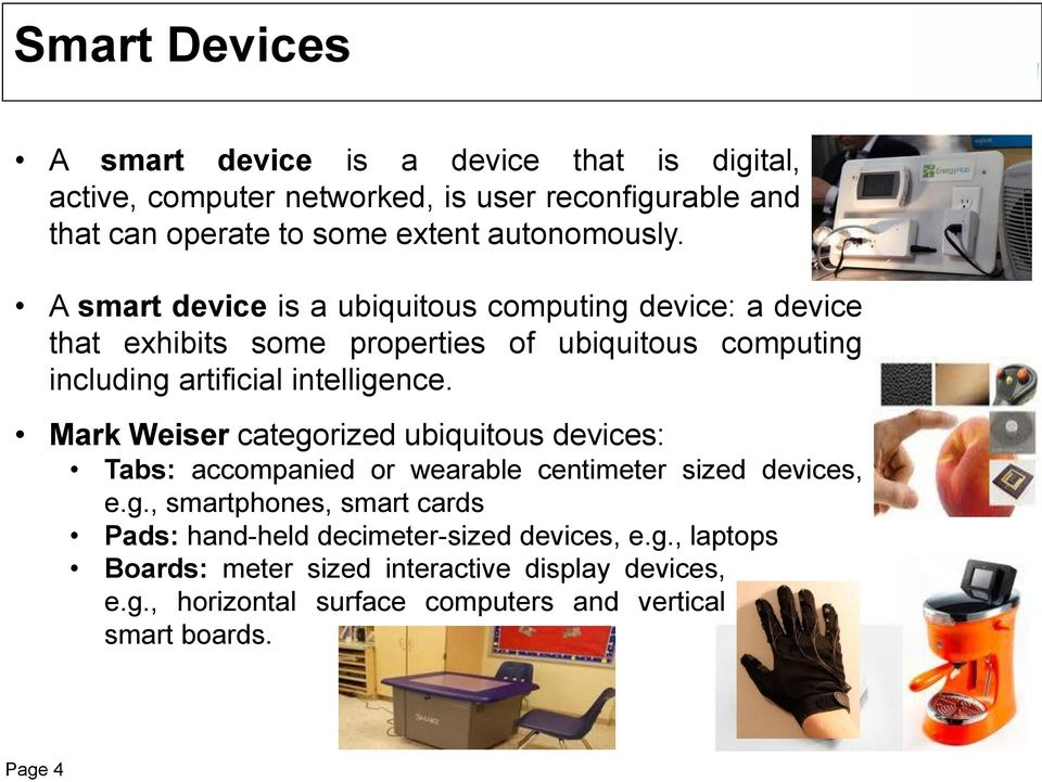 A smart device is a ubiquitous computing device: a device that exhibits some properties of ubiquitous computing including artificial intelligence.
