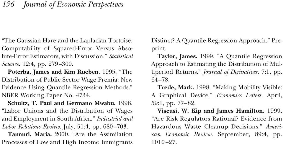 Paul and Germano Mwabu. 1998. Labor Unions and the Distribution of Wages and Employment in South Africa. Industrial and Labor Relations Review. July, 51:4, pp. 680 703. Tannuri, Maria. 2000.
