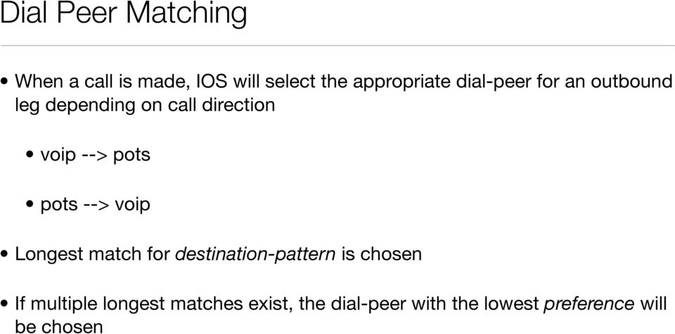 pots --> voip Longest match for destination-pattern is chosen If multiple