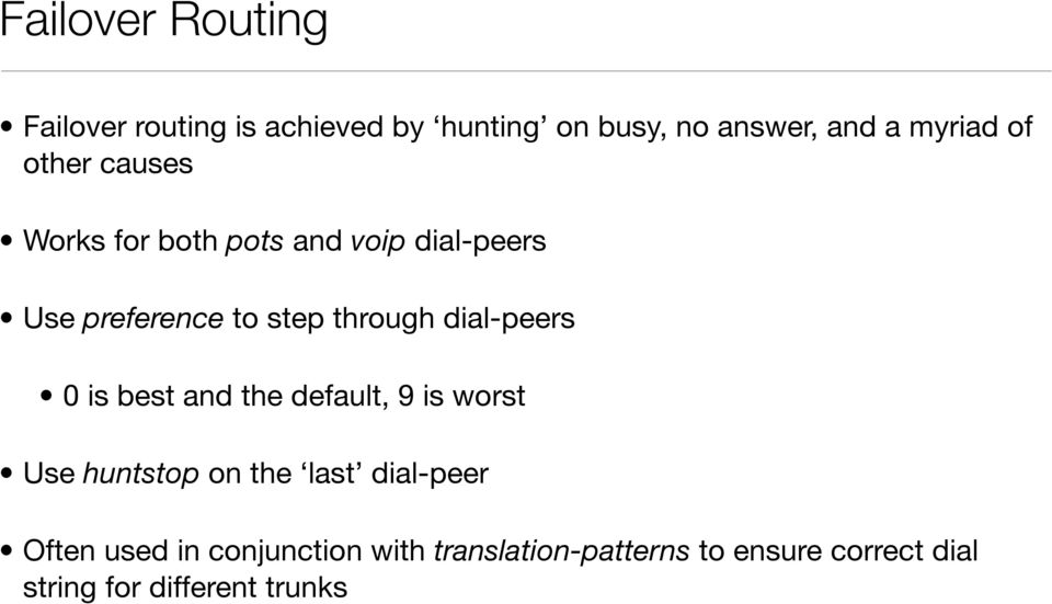 dial-peers 0 is best and the default, 9 is worst Use huntstop on the last dial-peer Often