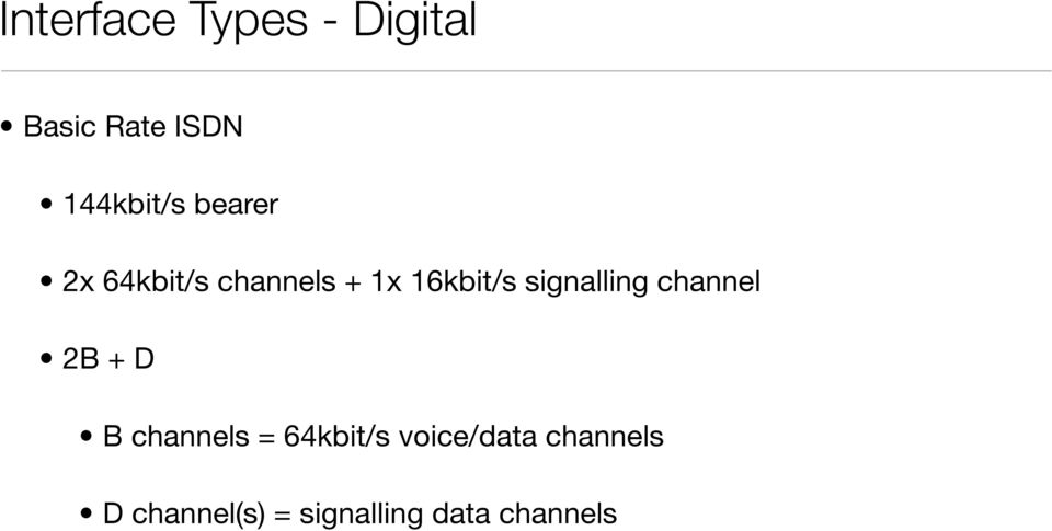 16kbit/s signalling channel 2B + D B channels =