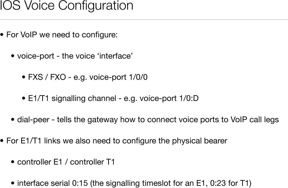 how to connect voice ports to VoIP call legs For E1/T1 links we also need to configure the physical