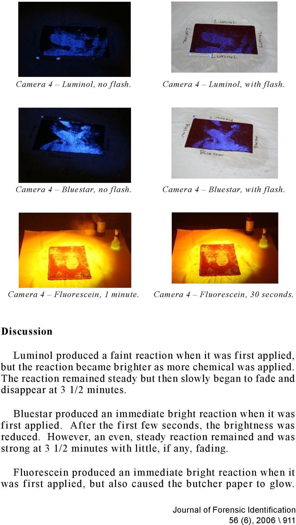 The reaction remained steady but then slowly began to fade and disappear at 3 1/2 minutes. Bluestar produced an immediate bright reaction when it was first applied.
