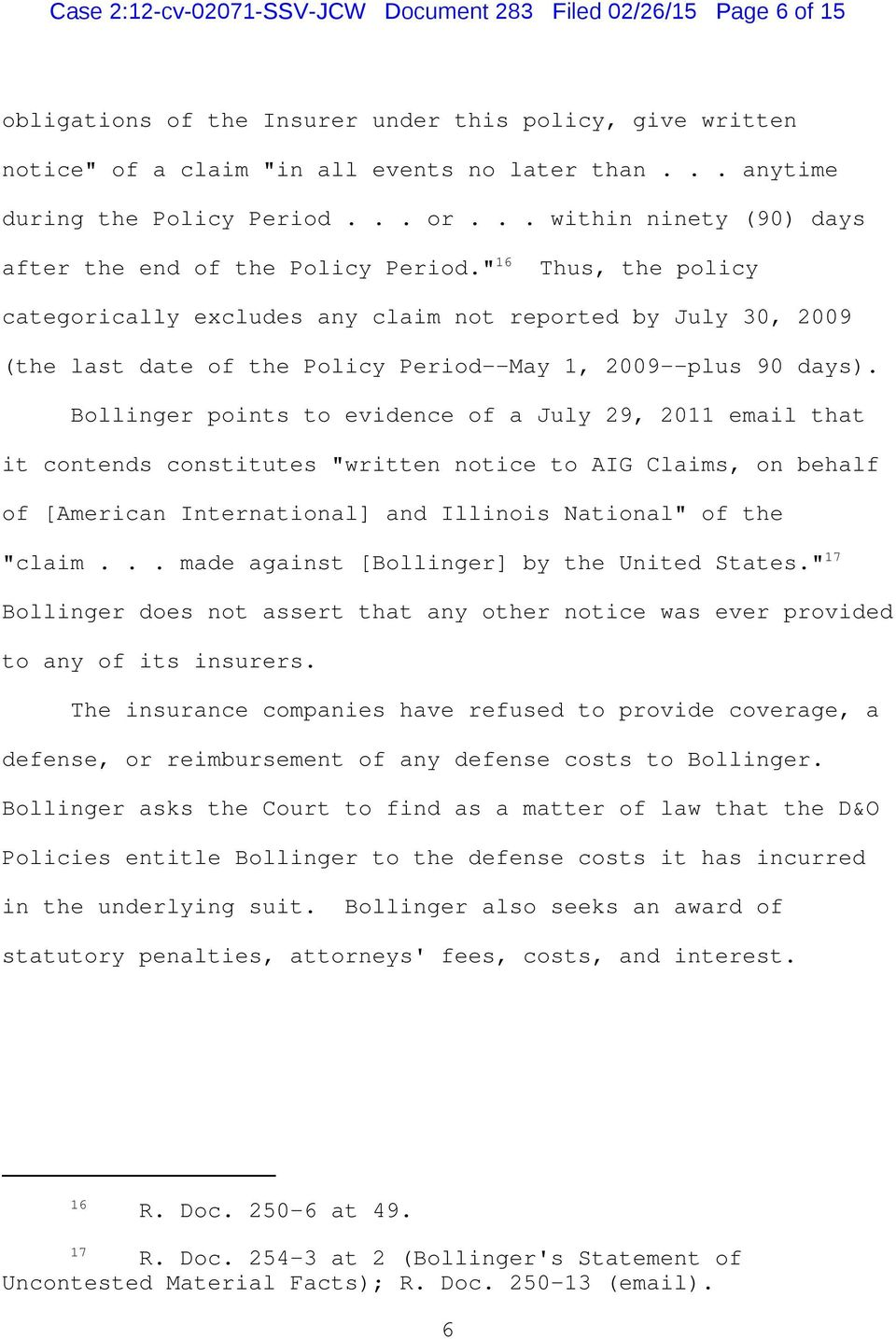 """ 16 Thus, the policy categorically excludes any claim not reported by July 30, 2009 (the last date of the Policy Period--May 1, 2009--plus 90 days)."