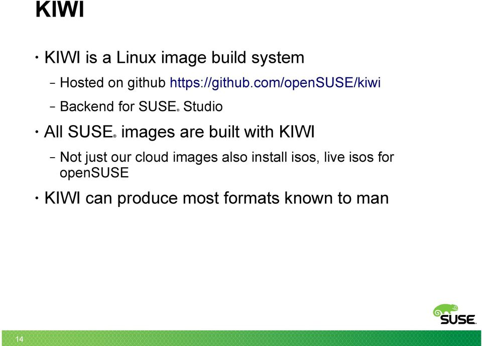 com/opensuse/kiwi Backend for SUSE Studio All SUSE images are