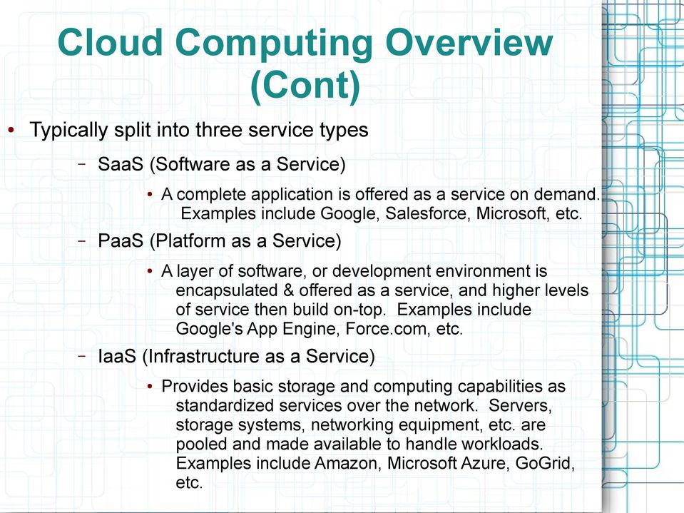 PaaS (Platform as a Service) A layer of software, or development environment is encapsulated & offered as a service, and higher levels of service then build on-top.