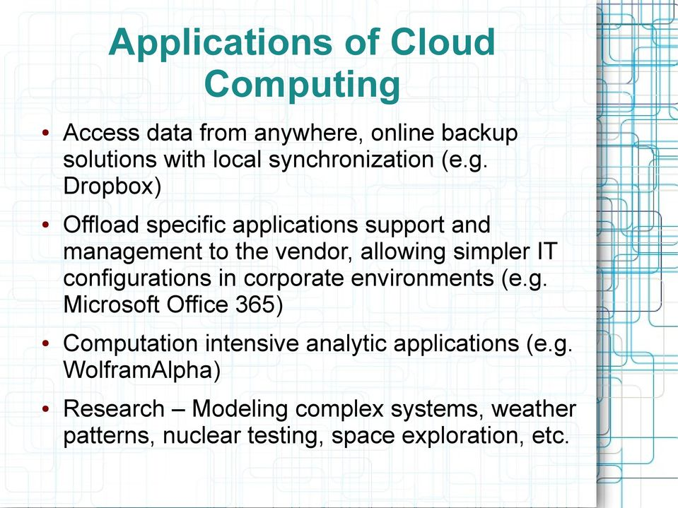 configurations in corporate environments (e.g. Microsoft Office 365) Computation intensive analytic applications (e.
