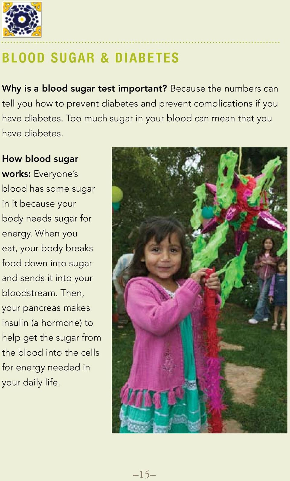 Too much sugar in your blood can mean that you have diabetes.