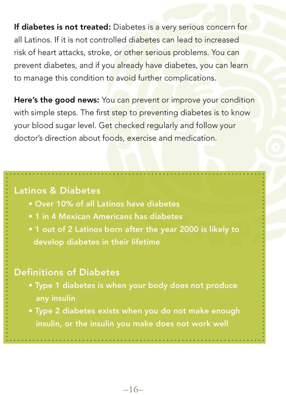 Here s the good news: You can prevent or improve your condition with simple steps. The first step to preventing diabetes is to know your blood sugar level.