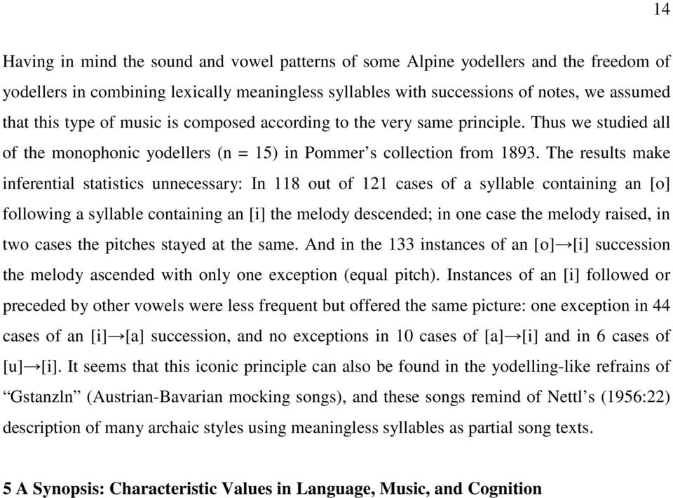 The results make inferential statistics unnecessary: In 118 out of 121 cases of a syllable containing an [o] following a syllable containing an [i] the melody descended; in one case the melody