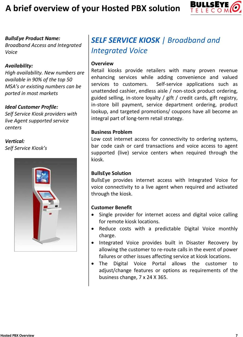 SERVICE KIOSK Broadband and Integrated Voice Retail kiosks provide retailers with many proven revenue enhancing services while adding convenience and valued services to customers.