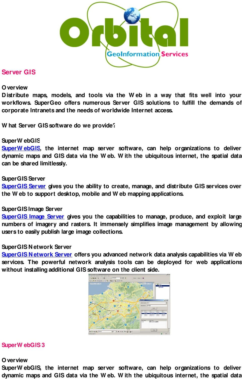 SuperWebGIS SuperWebGIS, the internet map server software, can help organizations to deliver dynamic maps and GIS data via the Web.