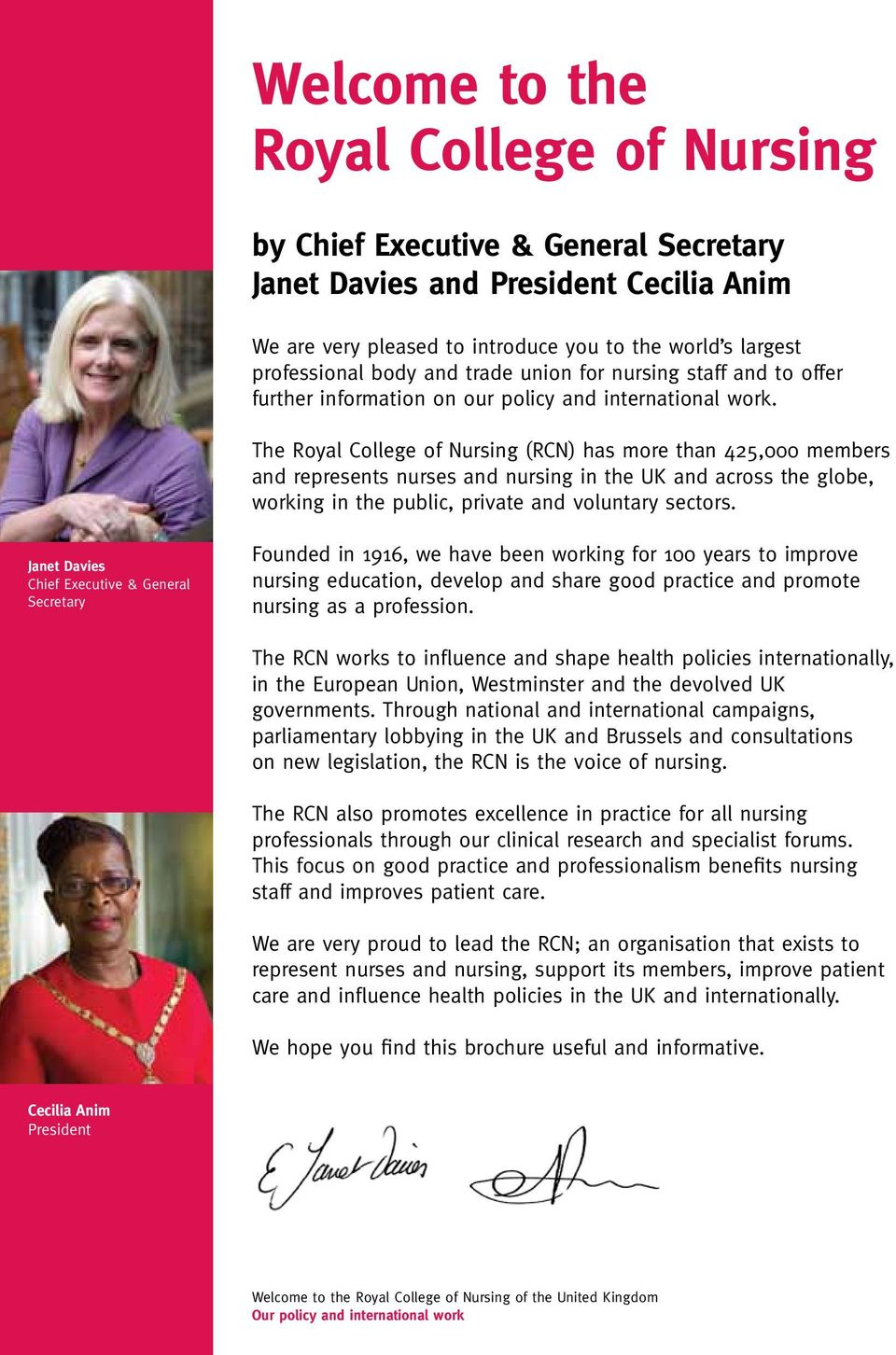 The Royal College of Nursing (RCN) has more than 425,000 members and represents nurses and nursing in the UK and across the globe, working in the public, private and voluntary sectors.