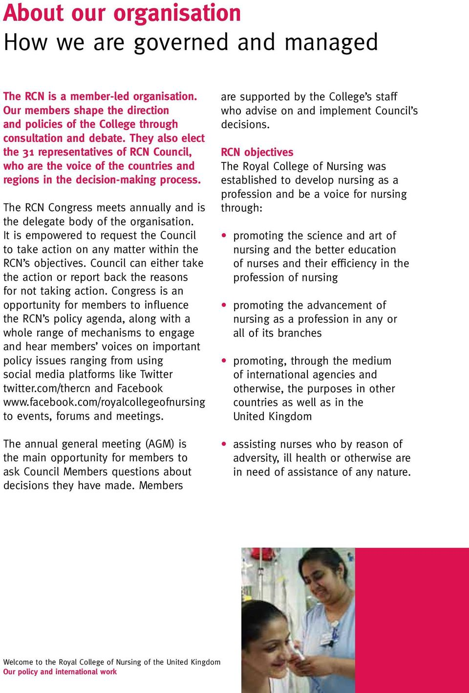 The RCN Congress meets annually and is the delegate body of the organisation. It is empowered to request the Council to take action on any matter within the RCN s objectives.