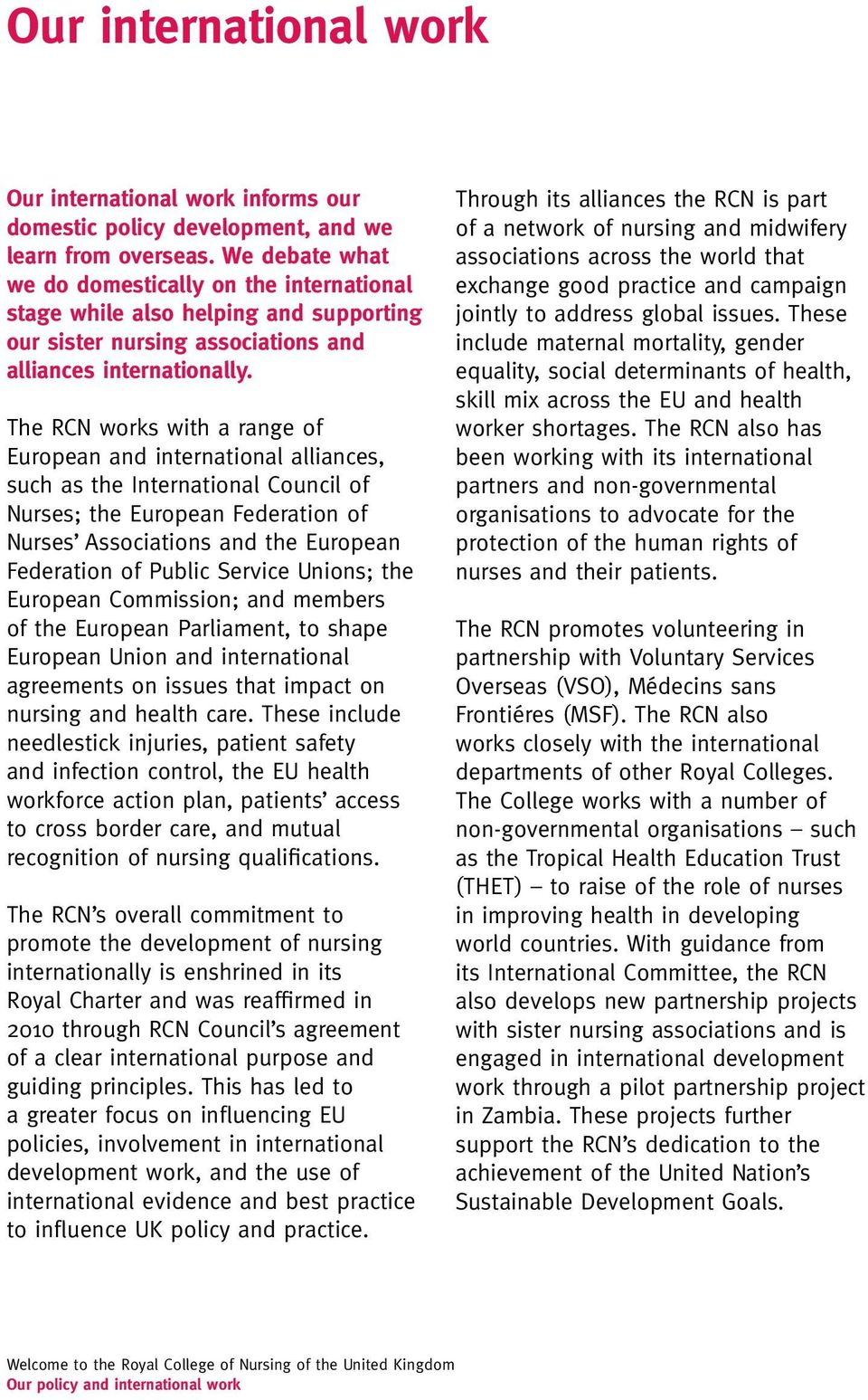 The RCN works with a range of European and international alliances, such as the International Council of Nurses; the European Federation of Nurses Associations and the European Federation of Public