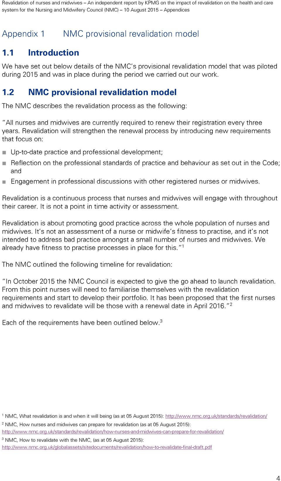 2 NMC provisional revalidation model The NMC describes the revalidation process as the following: All nurses and midwives are currently required to renew their registration every three years.