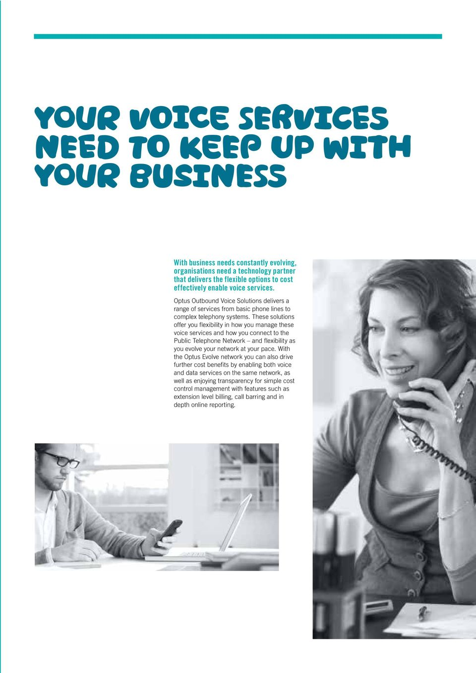 These solutions offer you flexibility in how you manage these voice services and how you connect to the Public Telephone Network and flexibility as you evolve your network at your pace.