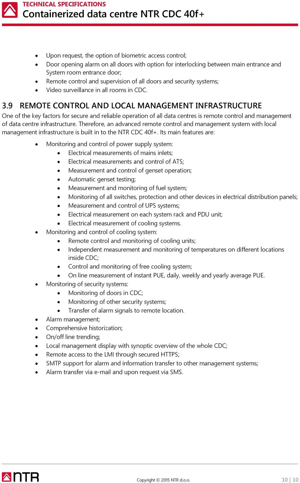 9 REMOTE CONTROL AND LOCAL MANAGEMENT INFRASTRUCTURE One of the key factors for secure and reliable operation of all data centres is remote control and management of data centre infrastructure.