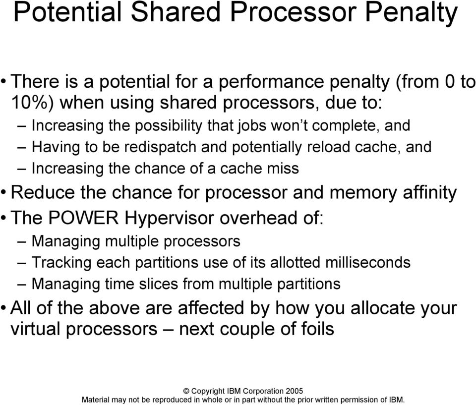 chance for processor and memory affinity The POWER Hypervisor overhead of: Managing multiple processors Tracking each partitions use of its allotted