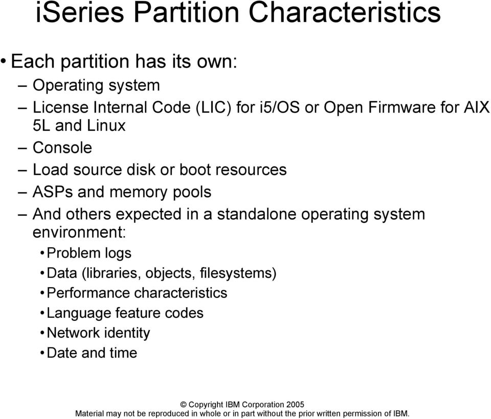 and memory pools And others expected in a standalone operating system environment: Problem logs Data