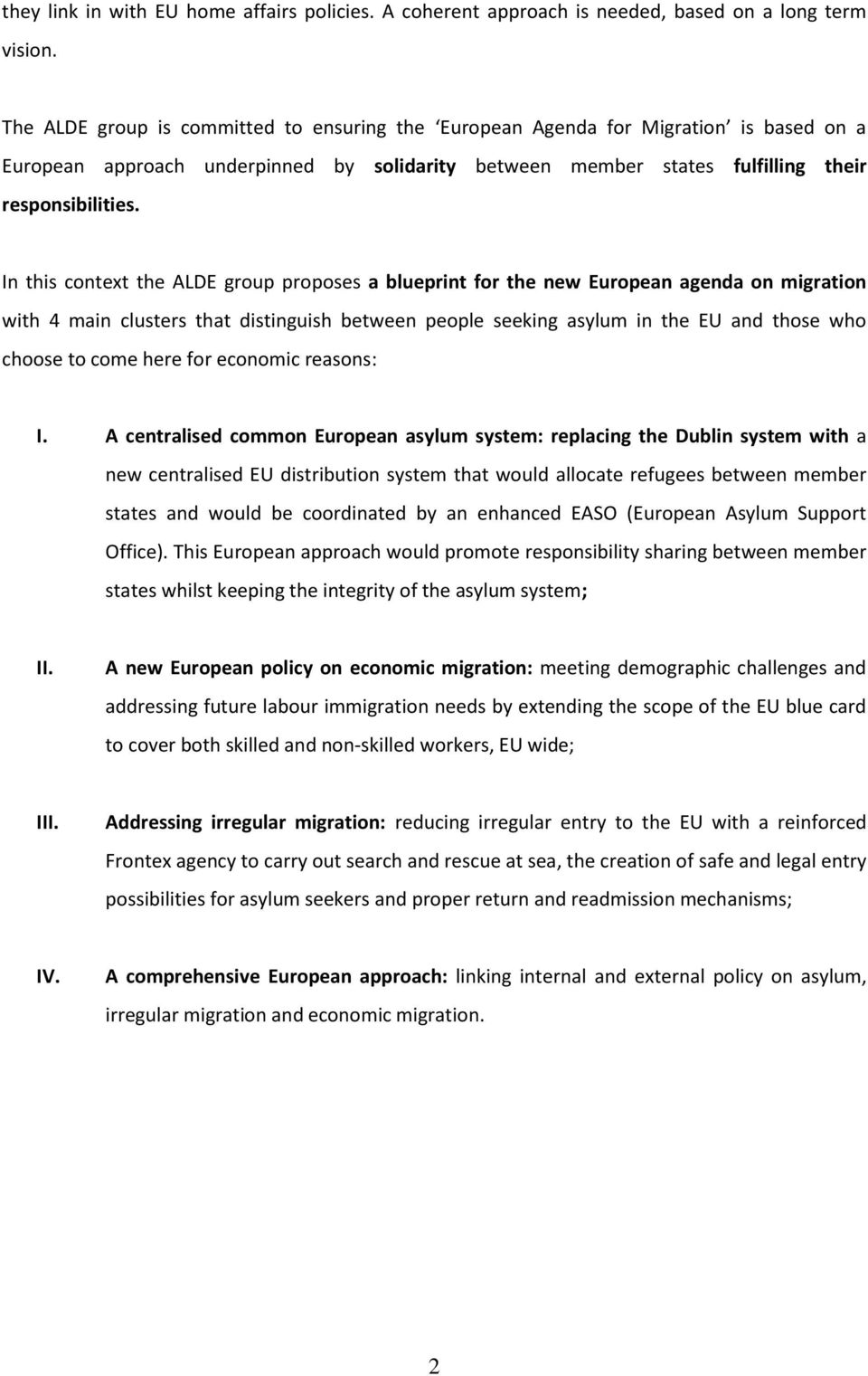 In this context the ALDE group proposes a blueprint for the new European agenda on migration with 4 main clusters that distinguish between people seeking asylum in the EU and those who choose to come