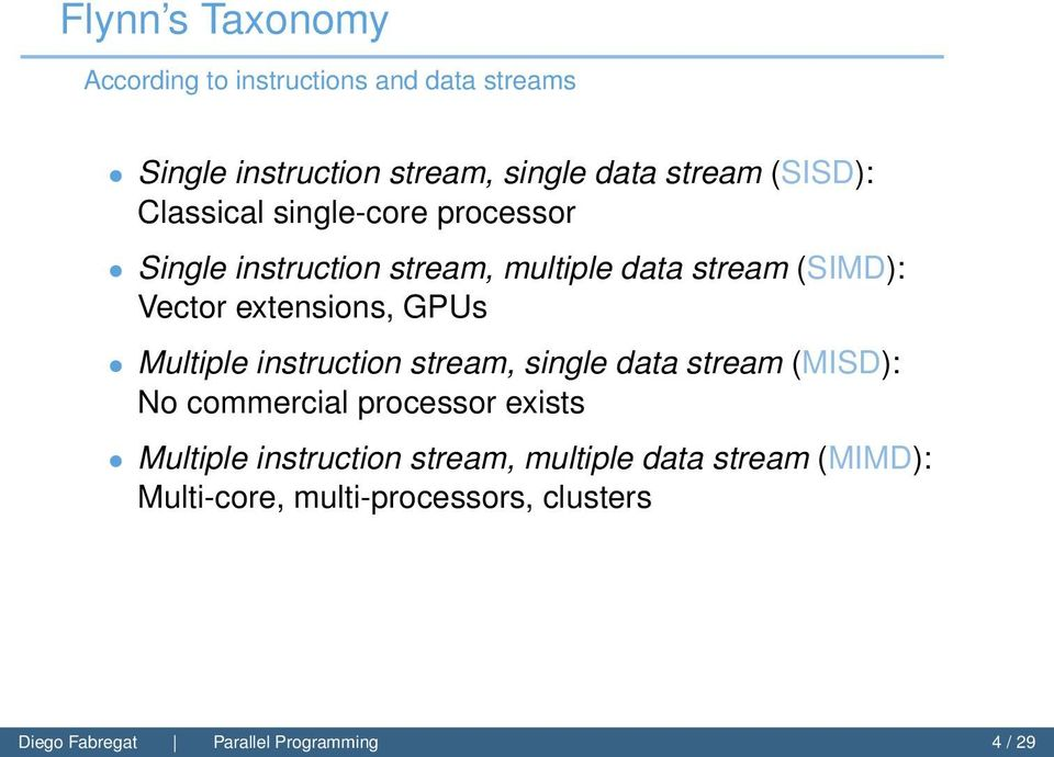 extensions, GPUs Multiple instruction stream, single data stream (MISD): No commercial processor exists Multiple