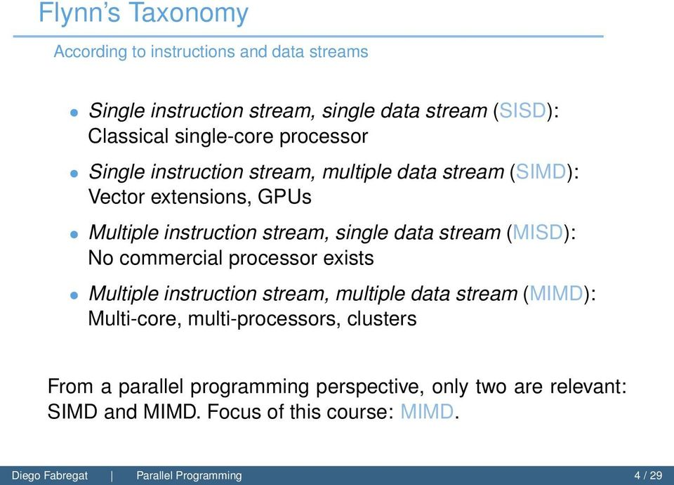 (MISD): No commercial processor exists Multiple instruction stream, multiple data stream (MIMD): Multi-core, multi-processors, clusters