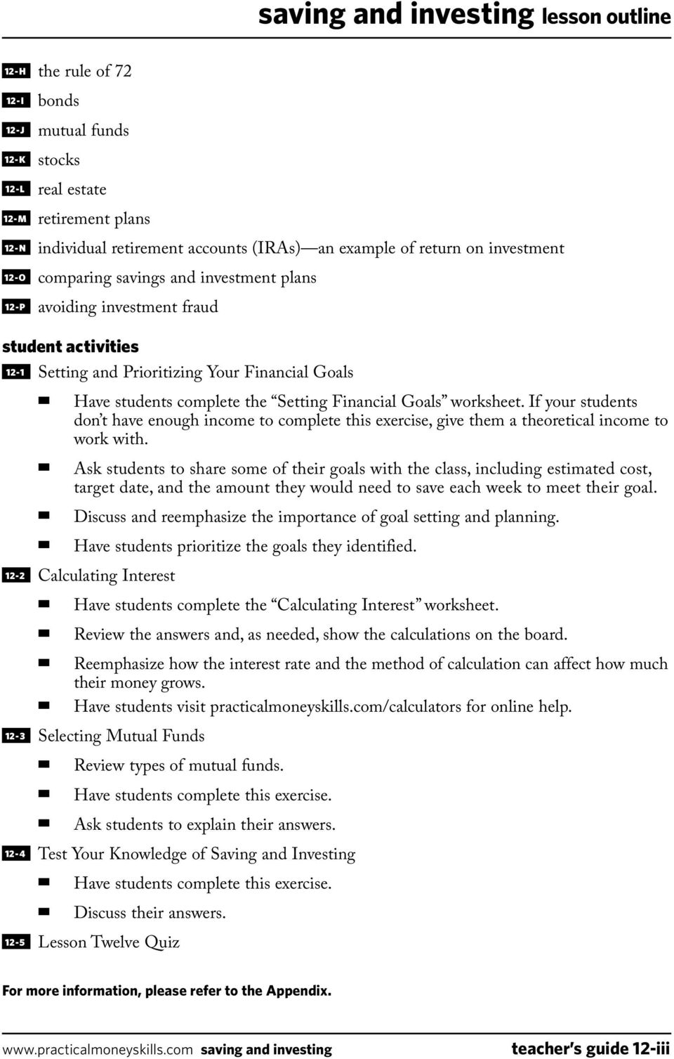 Financial Goals worksheet. If your students don t have enough income to complete this exercise, give them a theoretical income to work with.