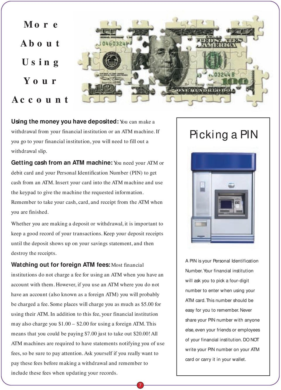 Picking a PIN Getting cash from an ATM machine: You need your ATM or debit card and your Personal Identification Number (PIN) to get cash from an ATM.