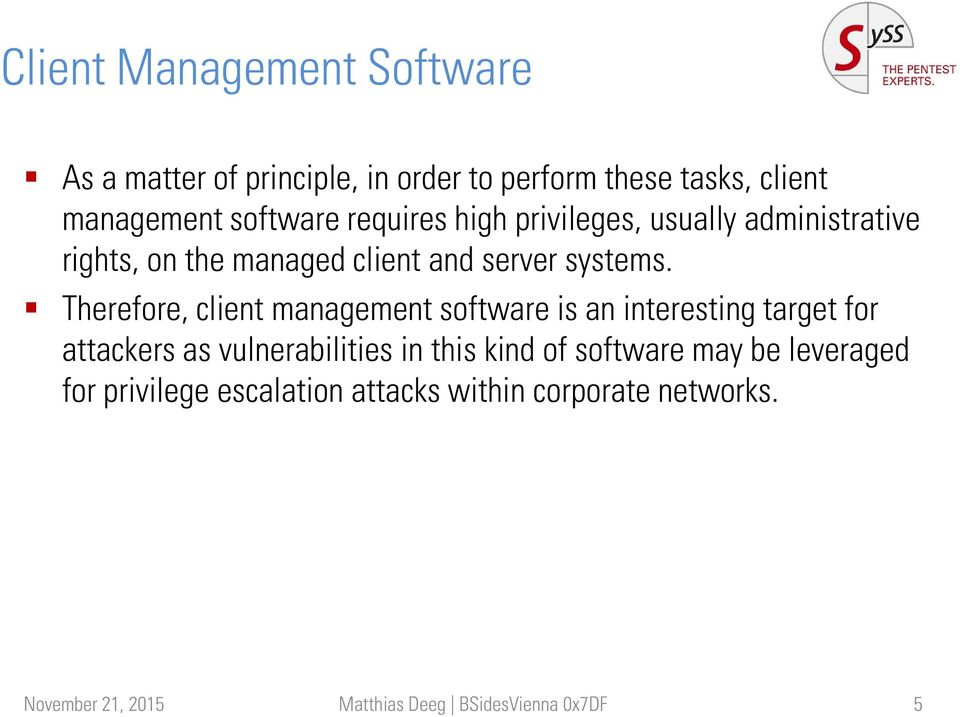 Therefore, client management software is an interesting target for attackers as vulnerabilities in this kind of