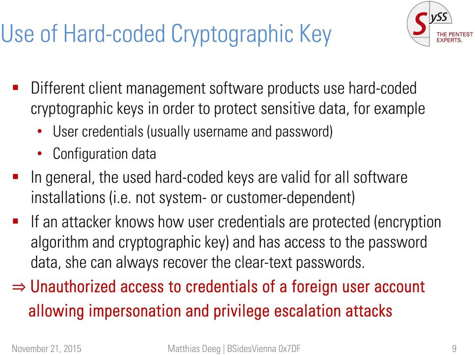 customer-dependent) If an attacker knows how user credentials are protected (encryption algorithm and cryptographic key) and has access to the password data, she can always