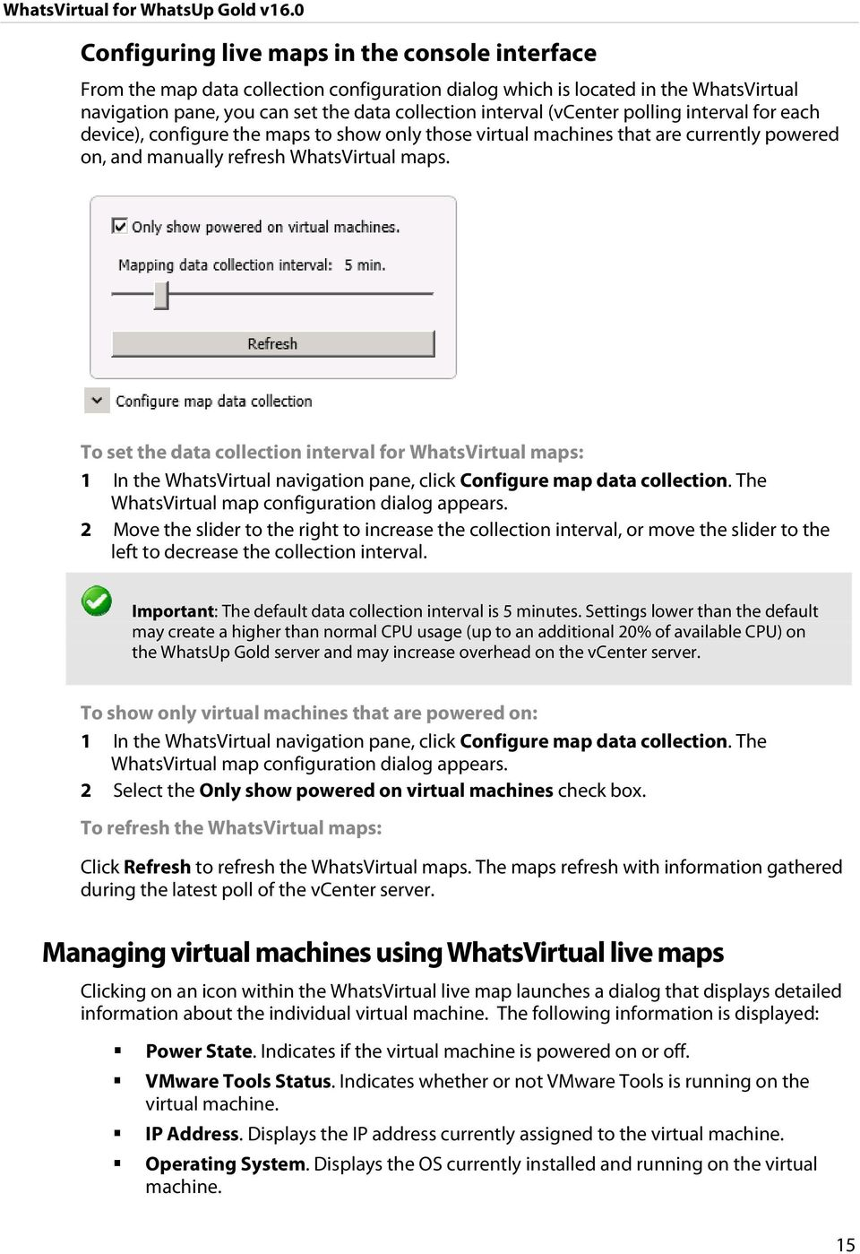 To set the data collection interval for WhatsVirtual maps: 1 In the WhatsVirtual navigation pane, click Configure map data collection. The WhatsVirtual map configuration dialog appears.