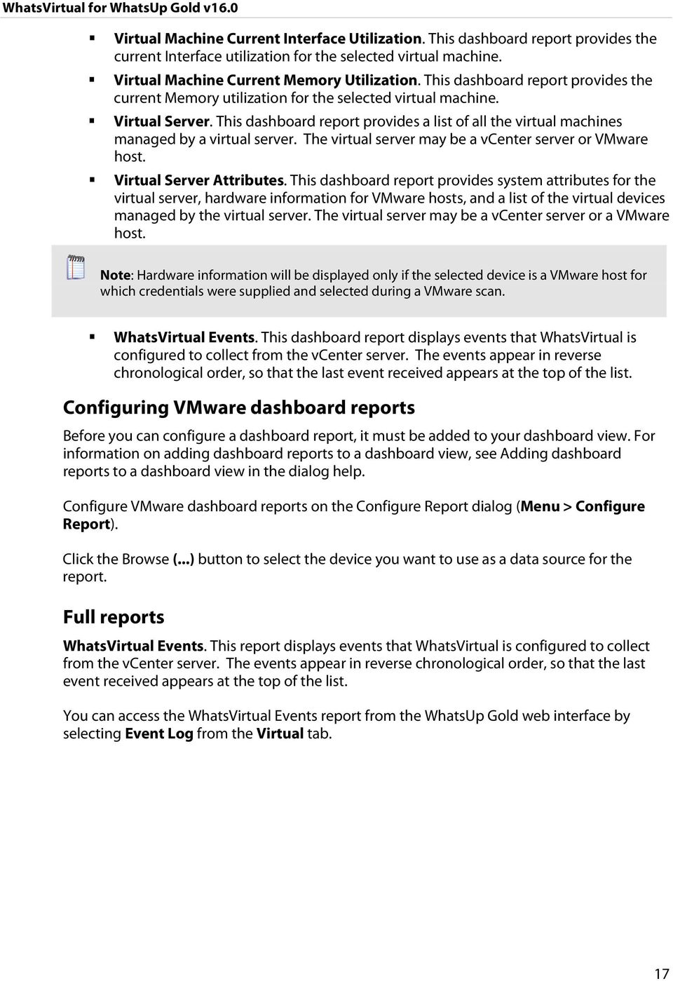 This dashboard report provides a list of all the virtual machines managed by a virtual server. The virtual server may be a vcenter server or VMware host. Virtual Server Attributes.