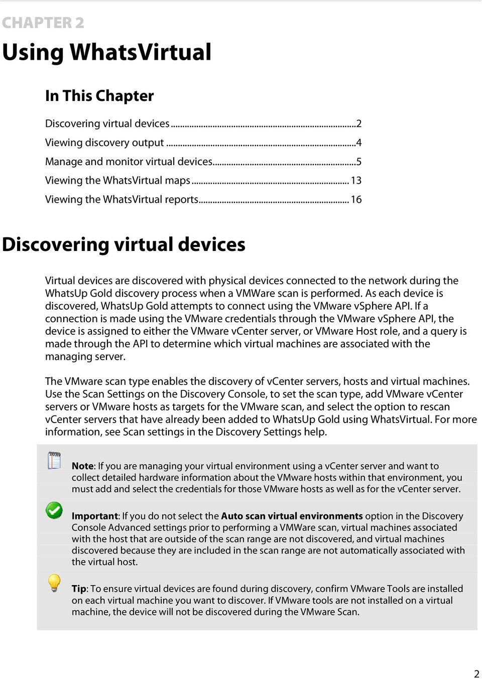 .. 16 Discovering virtual devices Virtual devices are discovered with physical devices connected to the network during the WhatsUp Gold discovery process when a VMWare scan is performed.