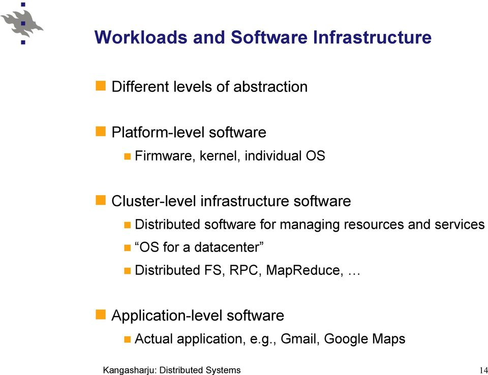 Distributed software for managing resources and services OS for a datacenter