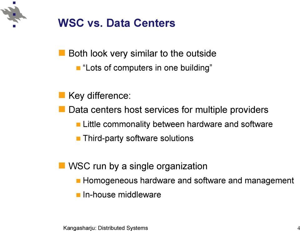 Key difference: Data centers host services for multiple providers Little commonality