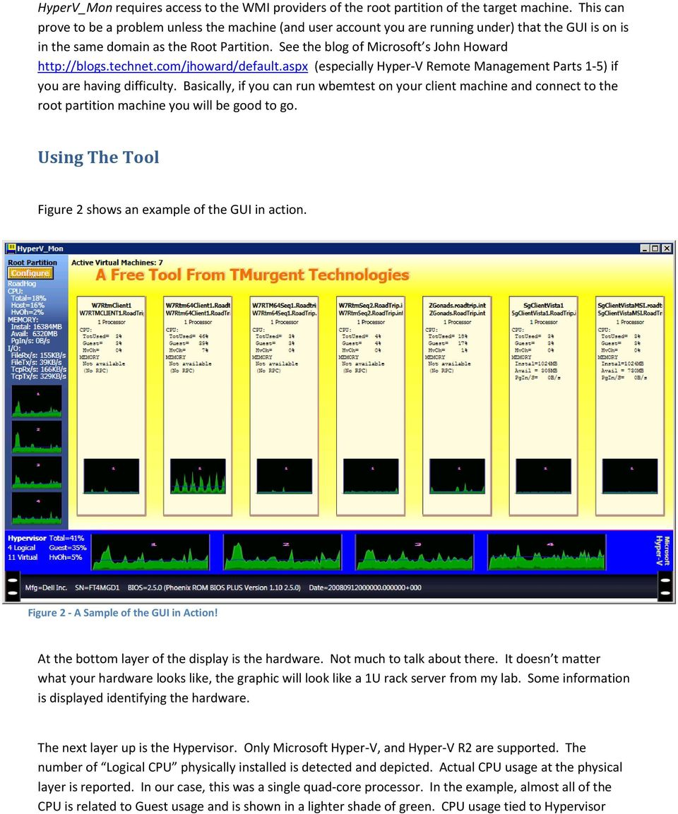 See the blog of Microsoft s John Howard http://blogs.technet.com/jhoward/default.aspx (especially Hyper-V Remote Management Parts 1-5) if you are having difficulty.