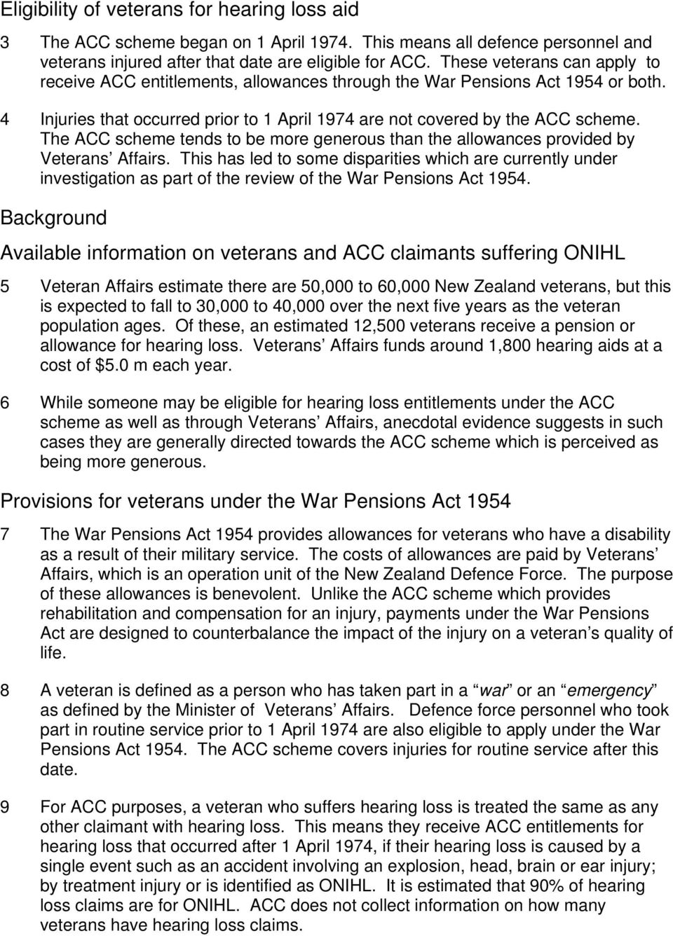 The ACC scheme tends to be more generous than the allowances provided by Veterans Affairs.